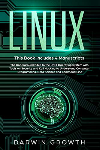 Linux: This Book Includes 4 Manuscripts. The Underground Bible to the UNIX Operating System with Tools On Security and Kali Hacking to Understand ... a Hacker with Networking for Beginners)