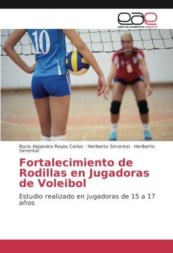 Fortalecimiento de Rodillas en Jugadoras de Voleibol: Estudio realizado en jugadoras de 15 a 17 año