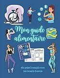 Mon guide alimentaire: Journal de suivi Nutritionnel sur 3 mois à compléter   Avec nos...