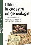 Utiliser le cadastre en généalogie: La transmission familliale d'un bien et ses évolutions. Les fonds des hypothèques.