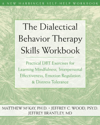 The Dialectical Behavior Therapy Skills Workbook: Practical DBT Exercises for Learning Mindfulness, Interpersonal Effectiveness, Emotion Regulation & ... (A New Harbinger Self-Help Workbook)