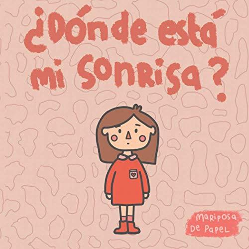¿Dónde está mi sonrisa?: Cuento a partir de 2 años. Emociones y sentimientos. Tapa blanda. (Edición Español)