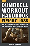 The Dumbbell Workout Handbook: Weight Loss: The Best Workouts for Torching Fat and Burning Calories Like Never Before