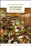 Sept sultans et un rajah : Brève histoire de la Malaisie