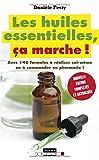 Les huiles essentielles, ça marche ! : Avec 140 formules à réaliser soi-même ou à commander en pharmacie !