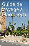 Guide de Voyage à Marrakech (De Poche): Guide de voyage au Maroc :...