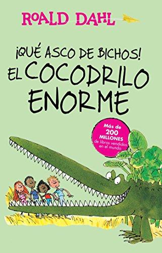 ¡que Asco de Bichos! /El Cocodrilo Enorme(the Enormous Crocodile): Alfaguara Clasicos (Alfaguara Cl
