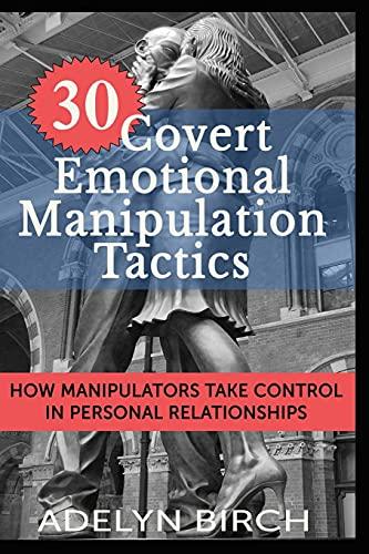 30 Covert Emotional Manipulation Tactics: How Manipulators...