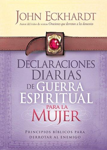 Declaraciones Diarias de Guerra Espiritual Para La Mujer: Principios Bíblicos Para Derrotar Al Enem