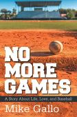 No more games: a story about life, love, and baseball (english edition)