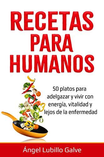 RECETAS PARA HUMANOS: 50 Platos para estar delgado y disfrut