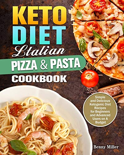 Keto Diet Italian Pizza & Pasta Cookbook: Simple and Delicious Ketogenic Diet Recipes for Beginners and Advanced Users on A Budget 1