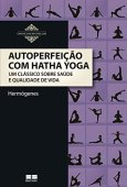 Self-perfection with Hatha Yoga: A classic about health and quality of life
