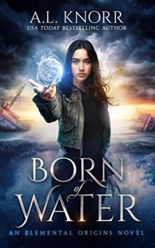 Born of Water: A Mermaid Fantasy and Elemental Origins Novel (The Elemental Origins Series Book 1) by [A.L. Knorr]