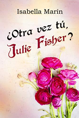 ¿Otra vez tú, Julie Fisher? de Isabella Marín