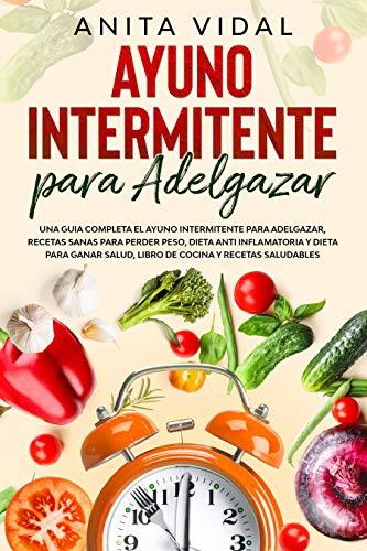 Ayuno-Intermitente-para-adelgazar-Una-guia-completa-ayuno-intermitente-para-adelgazar-recetas-sanas-para-perder-peso-dieta-antiinflamatoria-y-para-ganar--libro-de-cocina-y-recetas-saludablesVersion-Ki
