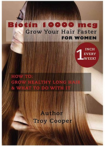 Biotin 10000 Mcg Grow Your Hair Faster Kindle Edition By Cooper Troy Health Fitness Dieting Kindle Ebooks Amazon Com