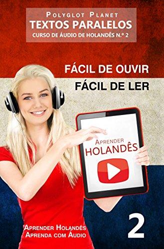 Aprender Holandês - Textos Paralelos | Fácil de ouvir - Fácil de ler: CURSO DE ÁUDIO DE HOLANDÊS N.º 2 (Aprender Holandês | Aprenda com Áudio)