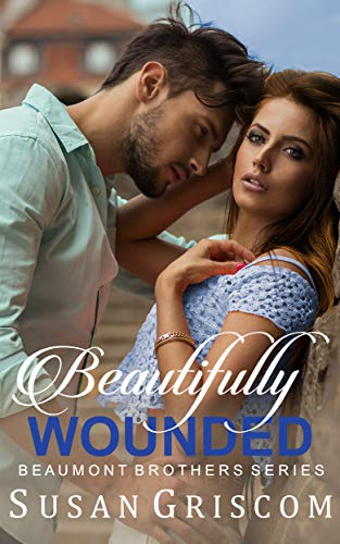 Beautifully Wounded (The Beaumont Brothers Book 1) by [Susan Griscom]