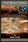 The Best Damn Google Seo Book - Black & White Edition: Search Engine Optimization Techniques That Will Increase Your Search Engine Ranking!