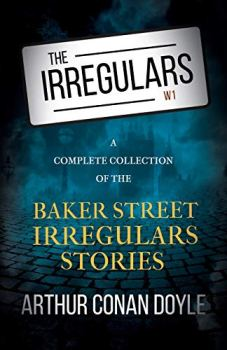 The Irregulars - A Complete Collection of the Baker Street Irregulars Stories