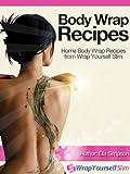 Body Wrap Recipes - Home Body Wrap Recipes from Wrap Yourself Slim (English...