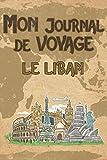 Mon Journal de Voyage le Liban: 6x9 Carnet de voyage I Journal de voyage...