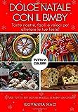 DOLCE NATALE CON IL BIMBY: Tante ricette, facili, veloci e colorate per allietare le tue feste!