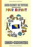 Mon Carnet de Voyage Pour Enfant Bosnie-Herzégovine: Journal de Voyage |...