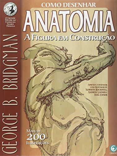 Como Desenhar Anatomia. A Figura em Construção
