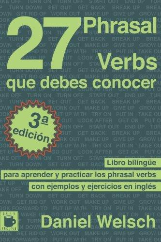 27 Phrasal Verbs Que Debes Conocer: Libro bilingüe para aprender y practicar los phrasal verbs con