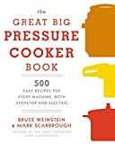 The Great Big Pressure Cooker Book: 500 Easy Recipes for Every Machine, Both Stovetop and Electric:...