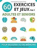 60 EXERCICES ET JEUX ADULTES ET SENIORS: vol.1 | cahier d'activités seniors pour booster...
