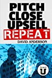 Pitch Close Upsell Repeat: A Practical Guide to Sales Domination