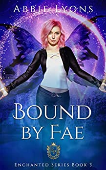 Bound by Fae: An Enchanted Paranormal Romance (Enchanted Penitentiary Book 3) by [Abbie Lyons]