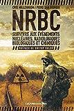 NRBC : Survivre aux évènements nucléaires, radiologiques, biologiques et chimiques