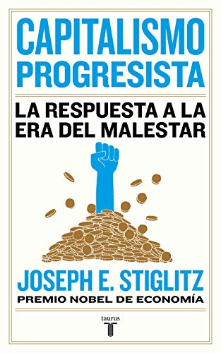 Capitalismo progresista: La respuesta a la Era del malestar / People, Power, and Profits : Progressive Capitalism for an Age of Discontent