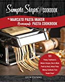 My Marcato Pasta Maker Homemade Pasta Cookbook, A Simple Steps Brand Cookbook: 101 Pastas, Traditional & Modern Recipes, How to Make Pasta by Hand, Artisan ... pasta book, pasta recipe book Book 1)