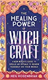 The Healing Power of Witchcraft: A New Witch\s Guide to Spells and Rituals to Renew Yourself and Your World