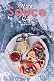 More Sauce Please!: Dessert Sauces 101 - 30 Recipes for Gourmet Desserts