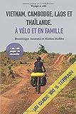 Vietnam, Cambodge, Laos et Thaïlande, à vélo et en famille: Un guide...