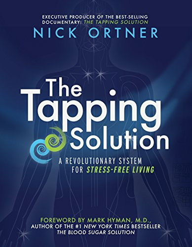 The Tapping Solution: A Revolutionary System for Stress-Free...