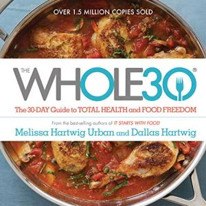 The Whole30: The 30-Day Guide to Total Health and Food Freedom 2 - My Weight Loss Today