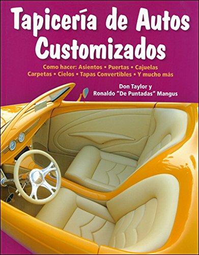 Tapiceria de Autos Customizados: Como Hacer: Asientos, Puertas, Cajuelas, Carpetas, Cielos, Tapas Co