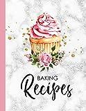 Baking Recipe Journal: Baking Recipes: Blank Baking Recipe Book to Write In