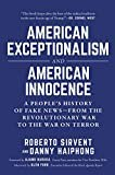 American Exceptionalism and American Innocence: A People's History of Fake News_From the Revolutionary War to the War on Terror