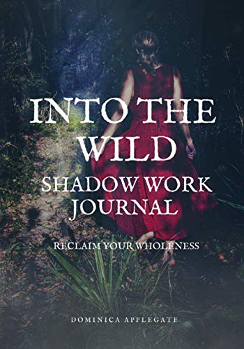 Into The Wild Shadow Work Journal: Reclaim Your Wholeness