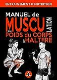 Manuel de Musculation au Poids du Corps & Haltère: Méthode complète à domicile pour...