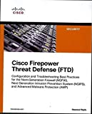 Cisco Firepower Threat Defense (FTD): Configuration and Troubleshooting Best Practices for the Next-Generation Firewall (NGFW), Next-Generation ... (AMP) (Networking Technology: Security)