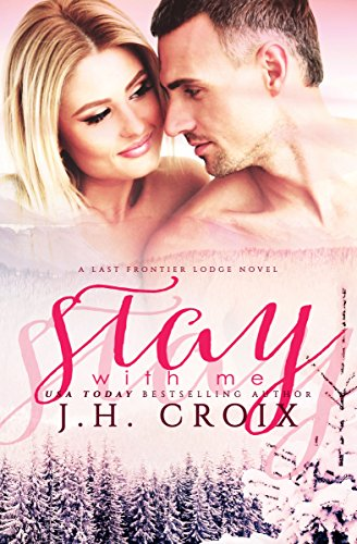 Stay With Me (Last Frontier Lodge Novels Book 5) Kindle Edition